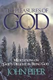 Piper, John: Pleasures of God: Meditations on God's Delight in Being God