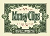 Matthews, Michael D.: Money Clip: The Little Book of Big Money Ideas/Mini Book