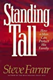 Farrar, Steve: Standing Tall: How a Man Can Protect His Family