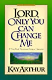 Arthur, Kay: Lord, Only You Can Change Me