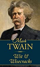 Mark Twain: Wit and Wisecracks by Mark Twain