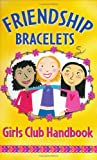 Brian, Sarah Jane: Friendship Bracelets: Girls Club Handbook  Spiral