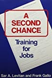 Levitan, Sar A.: A Second Chance: Training for Jobs