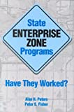 Peters, Alan H.: State Enterprise Zone Programs: Have They Worked?