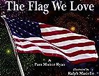 The Flag We Love by Pam Muñoz Ryan