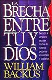 Backus, William: La brecha entre tu y dios/ The Hidden Rift With God (Spanish Edition)