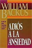 Backus, William: Adios a la Ansiedad (Spanish Edition)