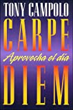 Campolo, Tony: Carpe Diem/Carpe Diem: Aprovecha El Dia/Seize the Day