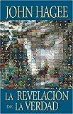 Hagee, John: La Revelación De La Verdad Un Mosaico Del Plan De Dios Para El Hombre