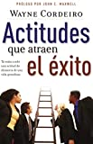 Cordeiro, Wayne: Actitudes que atraen el éxito (Spanish Edition)