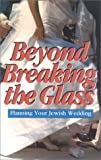 Wiener, Nancy H.: Beyond Breaking the Glass: A Spiritual Guide to Your Jewish Wedding