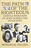 Mordecai Paldiel: The Path of the Righteous: Gentile Rescuers of Jews During the Holocaust