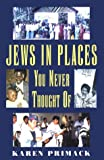 Primack, Karen: Jews in Places You Never Thought of