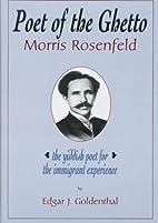 Poet of the ghetto : Morris Rosenfeld by…