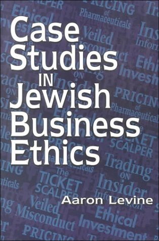 case-studies-in-jewish-business-ethics-library-of-jewish-law-and-ethics-v-22
