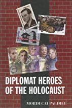 Diplomat Heroes of the Holocaust by Mordecai…