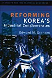 Graham, Edward M.: Reforming Korea's Industrial Conglomerates