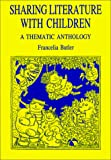Butler, Francelia: Sharing Literature With Children: A Thematic Anthology