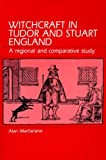 MacFarlane, Alan: Witchcraft in Tudor and Stuart England: A Regional and Comparative Study