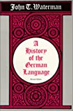 Waterman, John T.: History of the German Language: With Special Reference to the Cultural and Social Forces That Shaped the Standard Literary Language