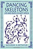 Dettwyler, Katherine: Dancing Skeletons: Life and Death in West Africa