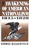 Dangerfield, George: The Awakening of American Nationalism: 1815 - 1828