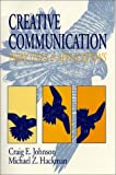 Johnson, Craig E.: Creative Communication: Principles and Applications