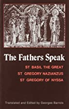 The Fathers speak : St. Basil the Great, St.…