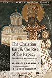Meyendorff, John: The Christian East and the Rise of the Papacy: The Church 1071-1453 A.D