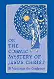 St. Maximus the Confessor: On the Cosmic Mystery of Jesus Christ: Selected Writings from St. Maximus the Confessor