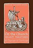 Cyprian: On the Church: Select Treatises
