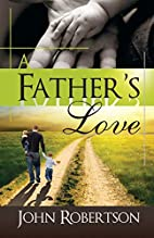 A Father's Love by John Robertson