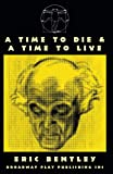 Eric Bentley: A Time To Die & A Time To Live