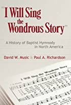 I Will Sing the Wondrous Story: A History of…