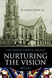 W. Glenn Jonas: Nurturing the Vision: First Baptist Church, Raleigh, 1812 2012 (James N. Griffith Endowed Series in Baptist Studies) (James N. Griffith Series in Baptist Studies)