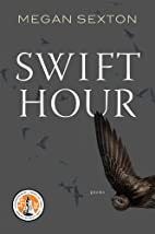 Swift Hour : poems by Megan Sexton