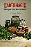 Martin, Corinne: Earthmagic: Finding and Using Medicinal Herbs