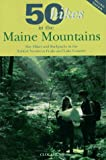 Chunn, Cloe: 50 Hikes in the Maine Mountains: Day Hikes and Backpacks in the Fabled Northern Peaks and Lake Country