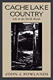 Rowlands, John J.: Cache Lake Country: Life in the North Woods