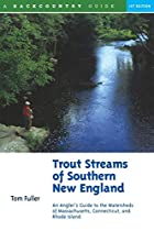 Trout Streams of Southern New England: An&hellip;