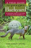 Mitchell, John H.: Field Guide to Your Own Back Yard: A Seasonal Guide to the Flora &amp; Fauna of the Eastern U.s.