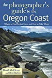 Middleton, David: The Photographer&#39;s Guide to the Oregon Coast: Where to Find Perfect Shots and How to Take Them
