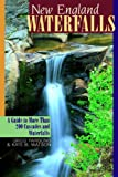 Parsons, Greg: New England Waterfalls: A Guide to More Than 200 Cascades and Waterfalls