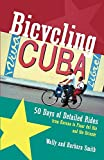 Smith, Wally: Bicycling Cuba: Fifty Days of Detailed Rides from Havana to Pinar Del Rio and the Oriente