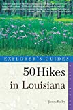 Baxley, Nina: 50 Hikes in Louisiana: Walks, Hikes, and Backpacks in the Bayou State