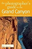 Annerino, John: The Photographer's Guide to the Grand Canyon: Where to Find Perfect Shots and How to Take Them