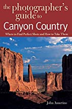 The Photographer's Guide to Canyon Country:…