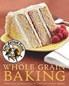 King Arthur Flour Whole Grain Baking:…