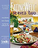 Romanoff, Jim: Eatingwell Serves Two: 150 Healthy in a Hurry Suppers