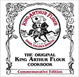 Sands, Brinna: The Original King Arthur Flour Cookbook (Commemorative Edition): (King Arthur Flour Cookbooks)